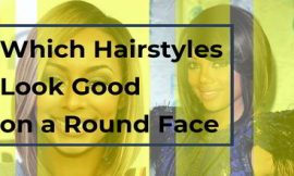 Which Hairstyles Look Good on a Round Face