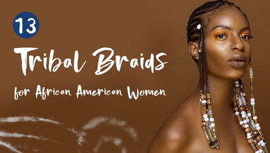 13 Best Tribal Braids Hairstyles for African American