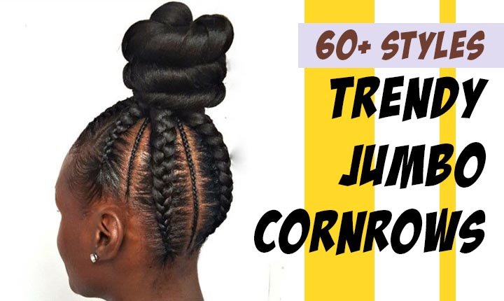 Trendy 60+ Jumbo Cornrows for Black Women