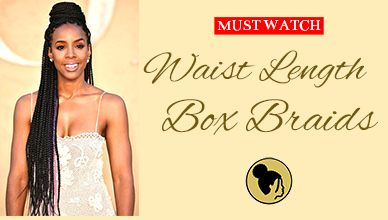 25 Must Watch Waist Length Box Braids Styles