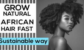Grow Natural African Hair Fast: Sustainable Way