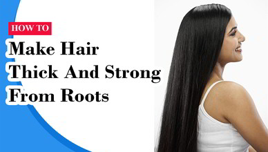 How To Make Hair Thick & Strong From Roots