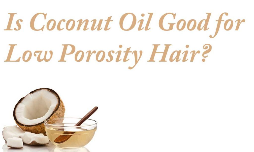 Is Coconut Oil Good for Low Porosity Hair